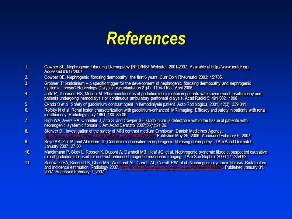 References Cowper SE. Nephrogenic Fibrosing Dermopathy [NFD/NSF Website]. 2001-2007. Available at http://www.icnfdr.org. Accessed 01/17/2007.